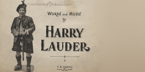 Sir Harry Lauder (1870 – 1950) was an internationally recognized Scottish entertainer